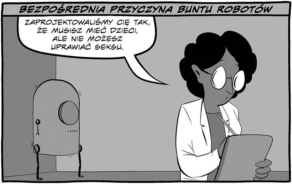 """Czarno-biały rysunek z tytułem """"Bezpośrednia przyczyna buntu robotów"""", na którym naukowczyni mówi do robota """"Zaprojektowaliśmy cię tak, że musisz mieć dzieci, ale nie możesz uprawiać seksu"""""""